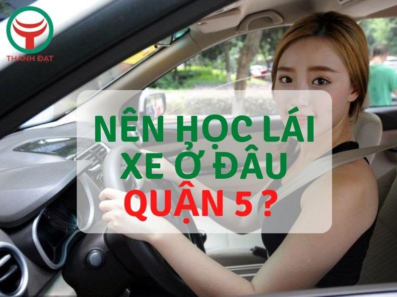Nên học lái xe ở đâu quận 5 vậy