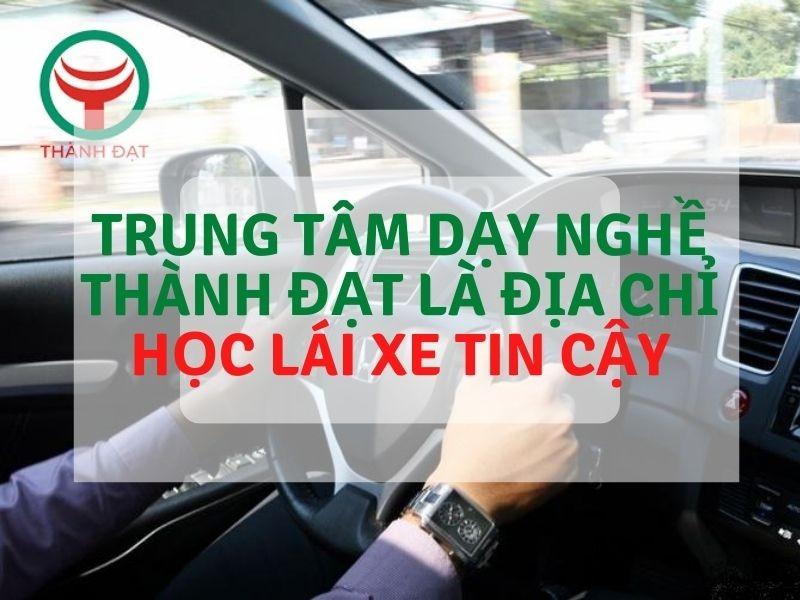 Trung tâm Thành Đạt là một địa chỉ học lái xe uy tín